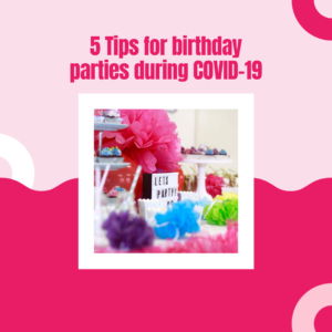 5 tips for birthday parties during COVID19